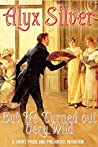 But He Turned Out Very Wild: A Short Pride And Prejudice Variation