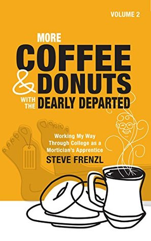 MORE COFFEE & DONUTS with the DEARLY DEPARTED: VOL 2: Working My Way Through College as a Mortician's Apprentice (VOLUME 2)
