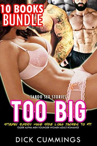 EROTICA: TOO BIG TABOO SEX STORIES: 10 Older Alpha Men Younger Women Adult Romance Books Bundle: Steamy Daddy, Huge Size Long Inches To Fit