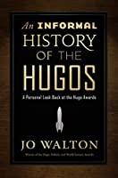An Informal History of the Hugos: A Personal Look Back at the Hugo Awards, 1953-2000