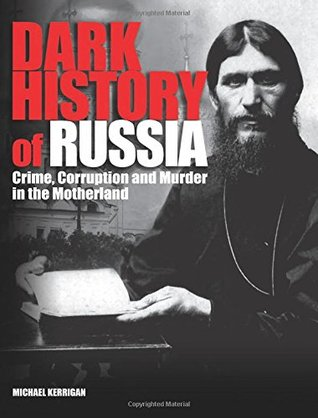 Dark History of Russia: Crime, Corruption and Murder in the Motherland