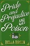 Pride and Prejudice and Poison: A Pride and Prejudice Novel Variation