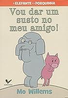 Vou dar um Susto no Meu Amigo - Serie O Elefante e a Porquinha