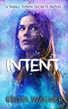 Intent (A Small Town Secrets Stand-alone Series, Book #1)