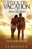 Stuck on Vacation with Ryan Rupert: There's Trouble in Paradise