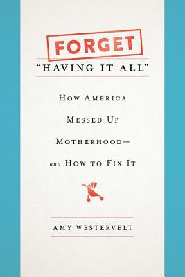 "Forget ""Having It All"" by Amy Westervelt"
