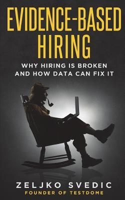 Evidence-Based Hiring: Why Hiring Is Broken and How Data Can Fix It