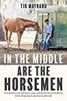 In the Middle Are the Horsemen by Tik Maynard