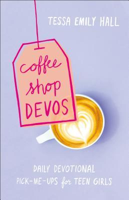 Coffee Shop Devos: Daily Devotional Pick-Me-Ups for Teen Girls