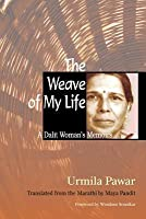 The Weave of My Life: A Dalit Woman's Memoirs