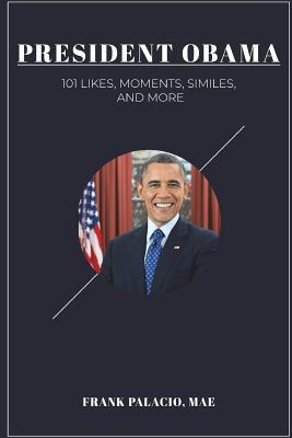 President Obama: 101 Moments, Likes, Similes, and More