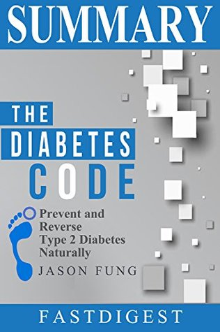 Summary | The Diabetes Code: by Jason Fung - Prevent and Reverse Type 2 Diabetes Naturally (The Diabetes Code: Prevent and Reverse Type 2 Diabetes Naturally ... Audible, Audiobook, Summary Book 1)