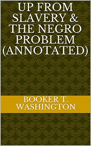 Up From Slavery & The Negro Problem (Annotated)