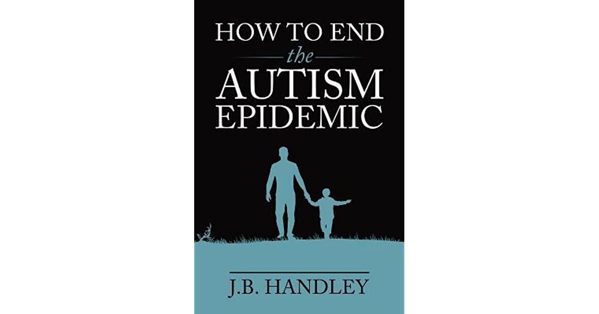What If There Is No Autism Epidemic >> How To End The Autism Epidemic By J B Handley