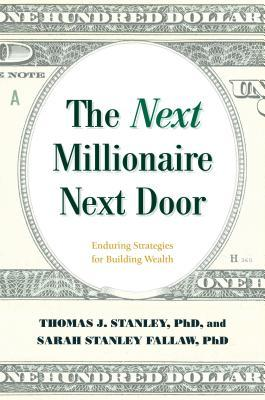 The Next Millionaire Next Door by Thomas J. Stanley
