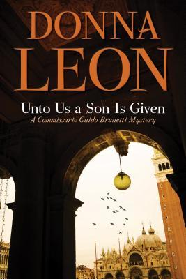 Unto Us a Son Is Given (Commissario Brunetti, #28)