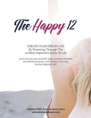 The Happy 12 - Creating Your Dream Life: A Planner/Workbook