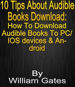 10 Quick Tips About Audible Books Download: How To Download Audible Books To PC/ IOS devices & Android: How To Download Audible Books To PC/ IOS devices & Android
