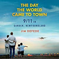 The Day the World Came to Town: 9/11 in Gander, Newfoundland