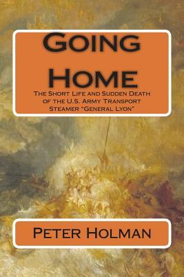 "Going Home: The Short Life and Sudden Death of the U.S. Army Transport Steamer ""general Lyon"""