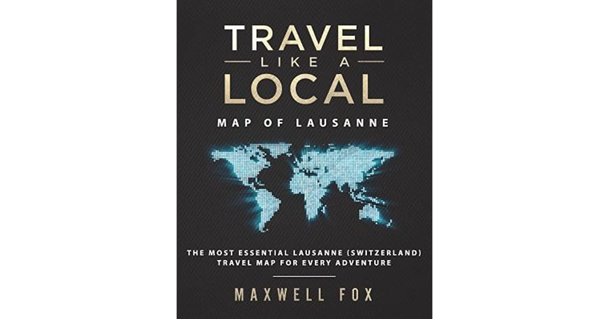 Travel Map for Every Adventure Map of Lausanne: The Most Essential Lausanne Travel Like a Local Switzerland
