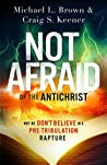 Not Afraid of the Antichrist by Michael L. Brown