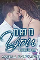 To Get to You (Wrecking Ball Book 1)