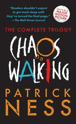 Chaos Walking: The Complete Trilogy by Patrick Ness