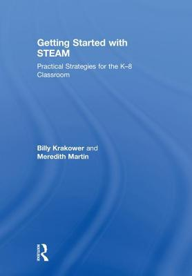 Getting Started with Steam: Practical Strategies for the K-8 Classroom