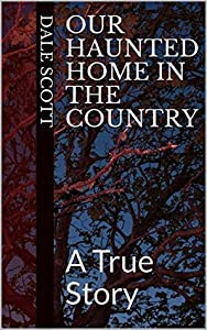Our Haunted Home in the Country: A True Story