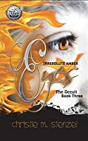 Irresolute Amber Eyes: The Occuli, Book Three
