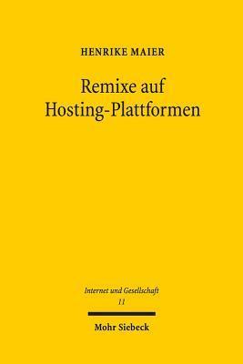 Remixe Auf Hosting-Plattformen: Eine Urheberrechtliche Untersuchung Filmischer Remixe Zwischen Grundrechtsrelevanten Schranken Und Inhaltefiltern