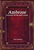 Ambrose: Selected Works and Letters