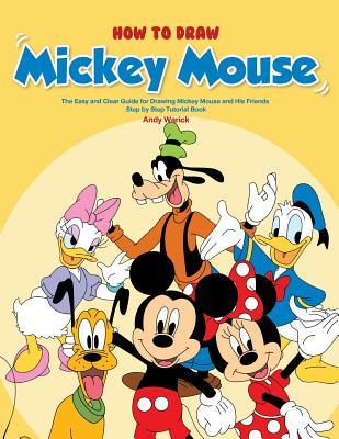 How To Draw Mickey Mouse The Easy And Clear Guide For Drawing Mickey Mouse And His Friends Step By Step Tutorial Book By Andy Warick