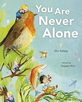 You Are Never Alone by Elin Kelsey