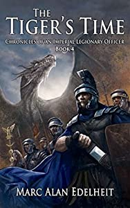 The Tiger's Time (Chronicles of an Imperial Legionary Officer #4)