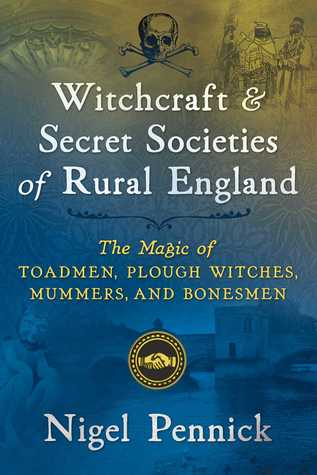 Witchcraft and Secret Societies of Rural England: The Magic