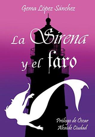 La sirena y el faro by Gema López-Sánchez