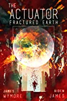 The Actuator: Fractured Earth