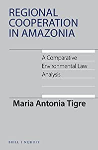 Regional Cooperation in Amazonia, A Comparative Environmental Law Analysis