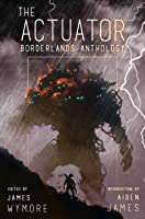 The Actuator 1.5: Borderlands Anthology