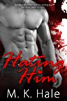 Hating Him by M.K. Hale
