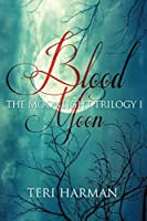 Blood Moon (The Moonlight Trilogy Book 1)