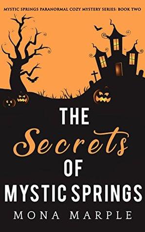 The Secrets of Mystic Springs by Mona Marple