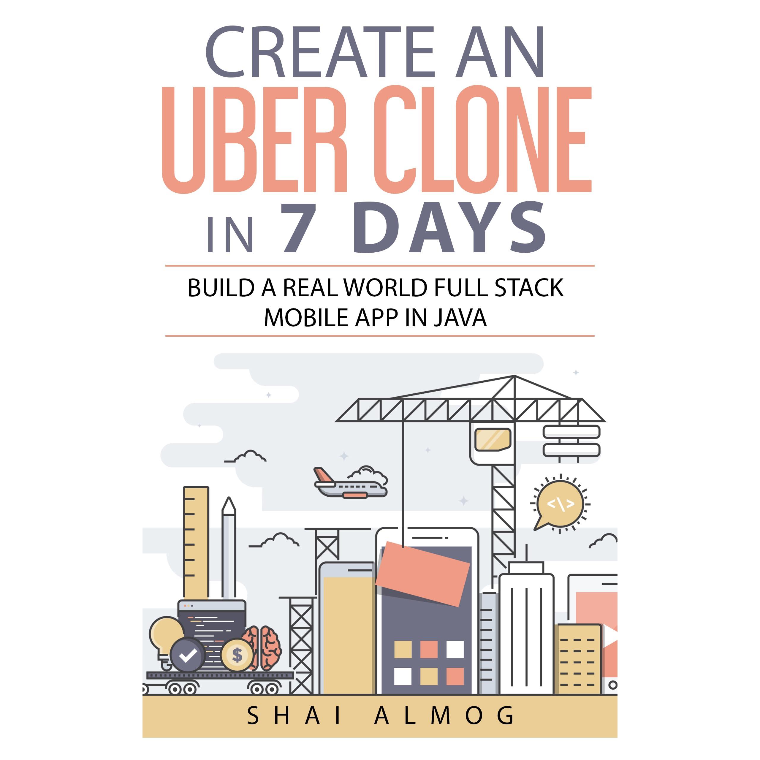 Create an Uber Clone in 7 Days by Shai Almog