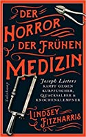 Der Horror der frühen Medizin: Joseph Listers Kampf gegen Kurpfuscher, Quacksalber & Knochenklempner