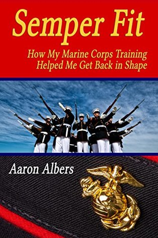 Semper Fit How my Marine Corps Training Helped me get back in Shape