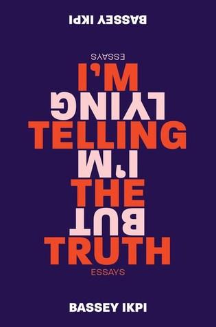 I'm Telling the Truth, but I'm Lying: Essays