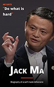Jack Ma: Biography Of A Self Made Billionaire