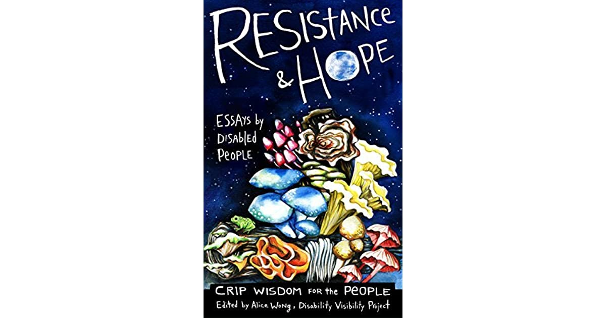 Resistance And Hope Essays By Disabled People By Alice Wong
